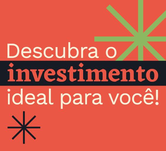 Descubra o investimento ideal para você!